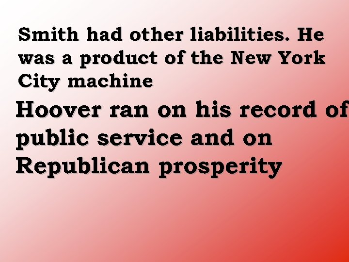Smith had other liabilities. He was a product of the New York City machine