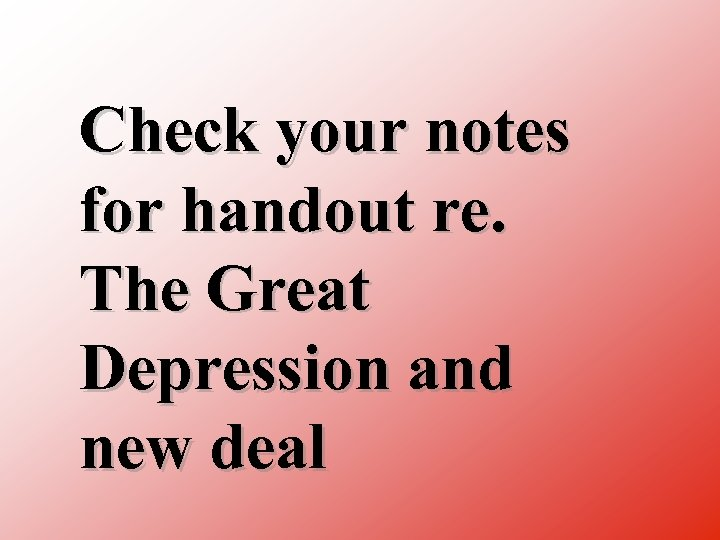 Check your notes for handout re. The Great Depression and new deal