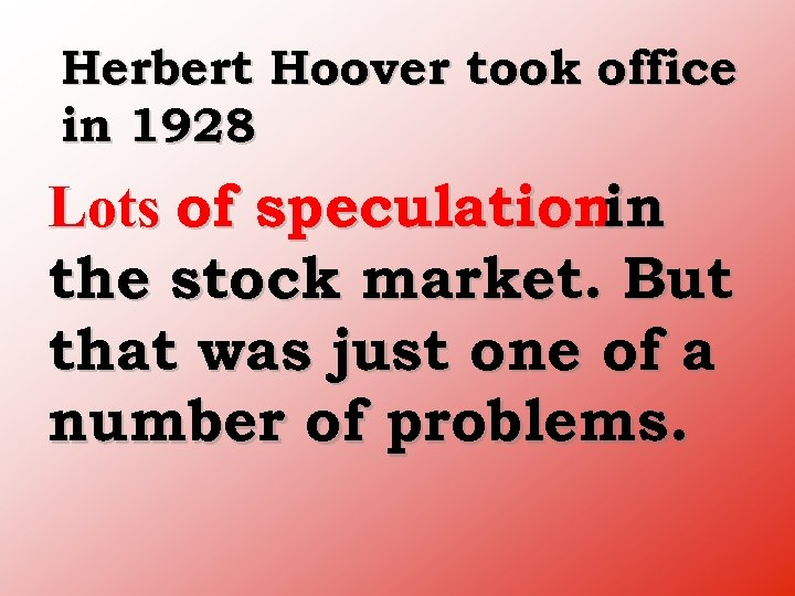 Herbert Hoover took office in 1928 Lots of speculationin the stock market. But that