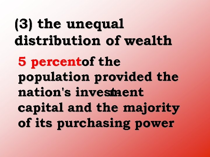 (3) the unequal distribution of wealth 5 percentof the population provided the nation's invest