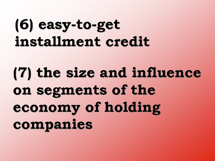 (6) easy to get installment credit (7) the size and influence on segments of