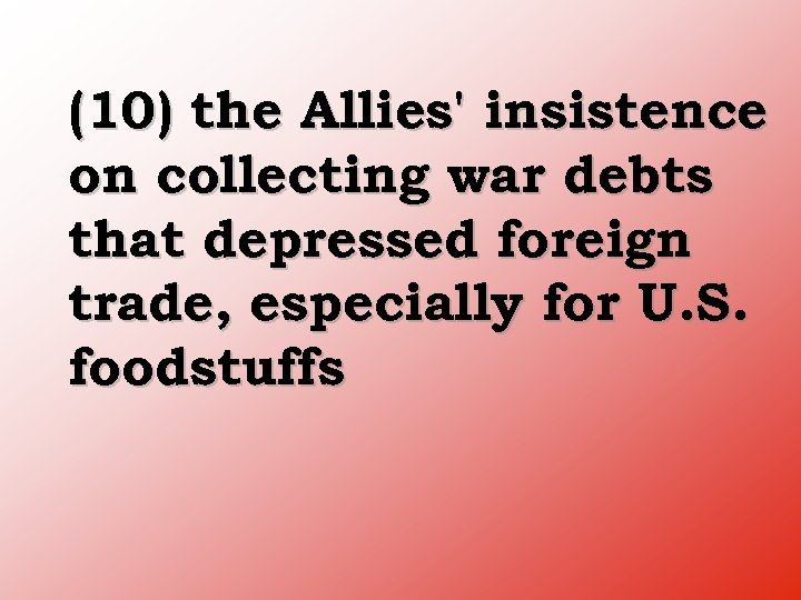 (10) the Allies' insistence on collecting war debts that depressed foreign trade, especially for