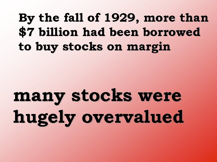 By the fall of 1929, more than $7 billion had been borrowed to buy