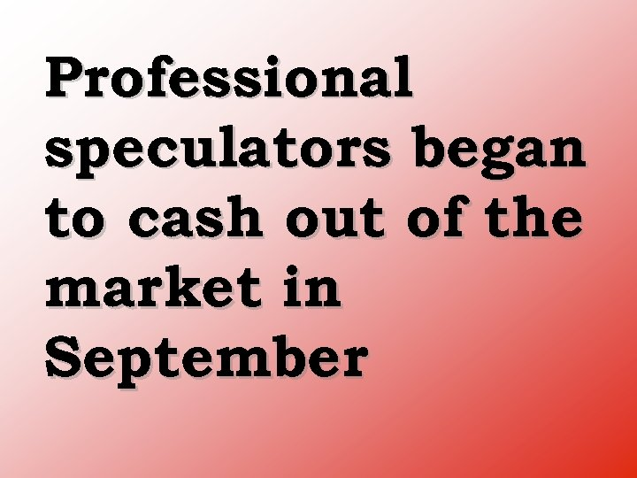 Professional speculators began to cash out of the market in September