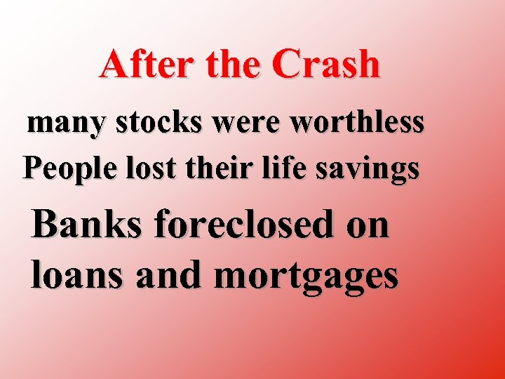 After the Crash many stocks were worthless People lost their life savings Banks foreclosed