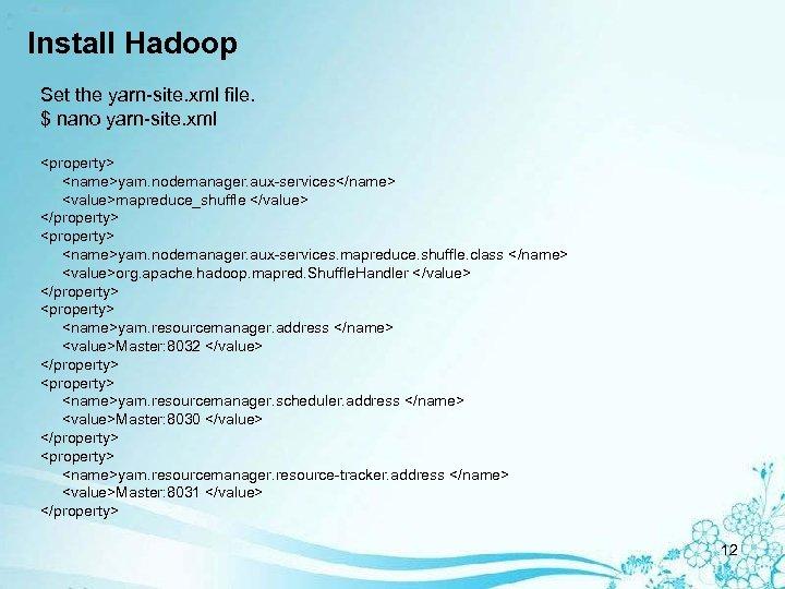 Install Hadoop Set the yarn-site. xml file. $ nano yarn-site. xml <property> <name>yarn. nodemanager.