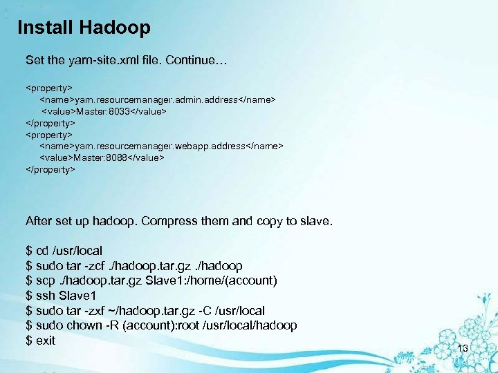 Install Hadoop Set the yarn-site. xml file. Continue… <property> <name>yarn. resourcemanager. admin. address</name> <value>Master: