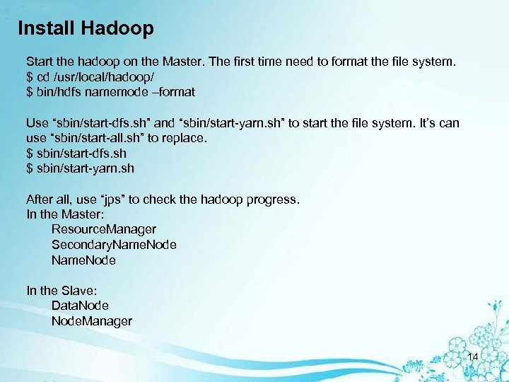 Install Hadoop Start the hadoop on the Master. The first time need to format