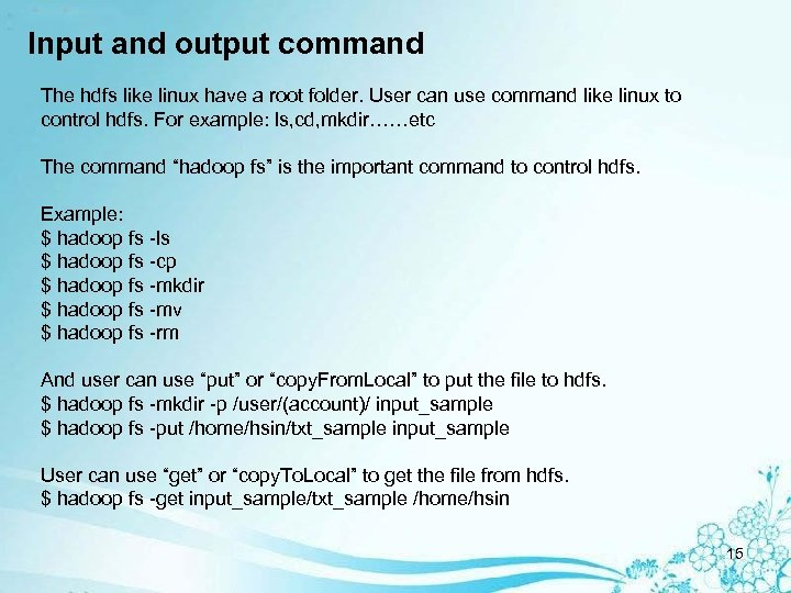 Input and output command The hdfs like linux have a root folder. User can