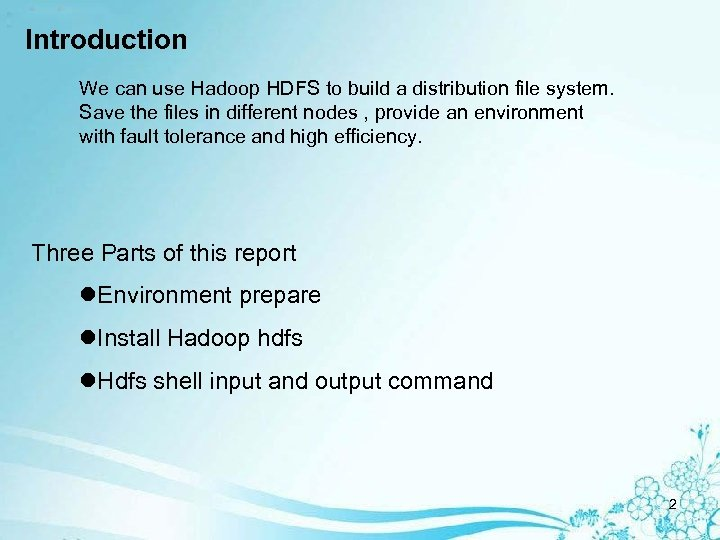 Introduction We can use Hadoop HDFS to build a distribution file system. Save the