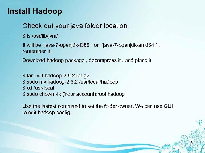 Install Hadoop Check out your java folder location. $ ls /usr/lib/jvm/ It will be