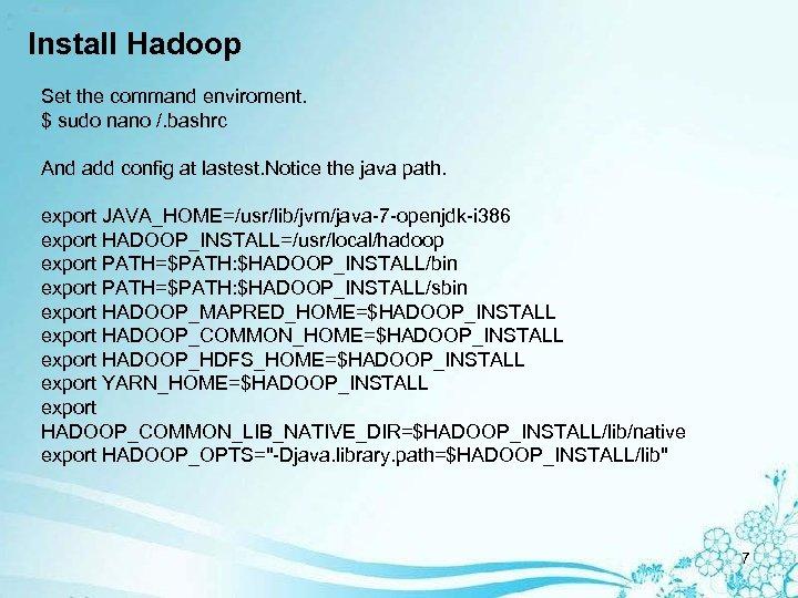 Install Hadoop Set the command enviroment. $ sudo nano /. bashrc And add config