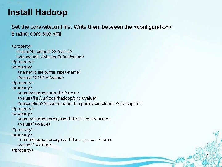 Install Hadoop Set the core-site. xml file. Write them between the <configuration>. $ nano