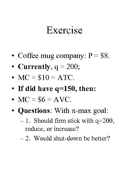 Exercise • • • Coffee mug company: P = $8. Currently, q = 200;
