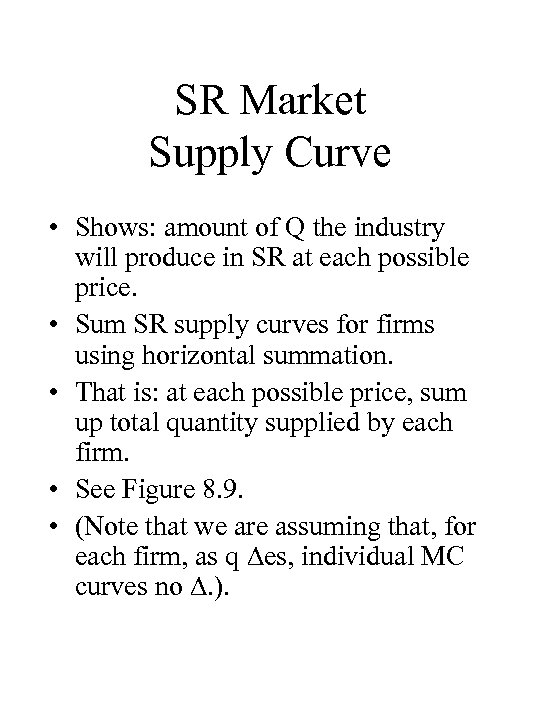 SR Market Supply Curve • Shows: amount of Q the industry will produce in