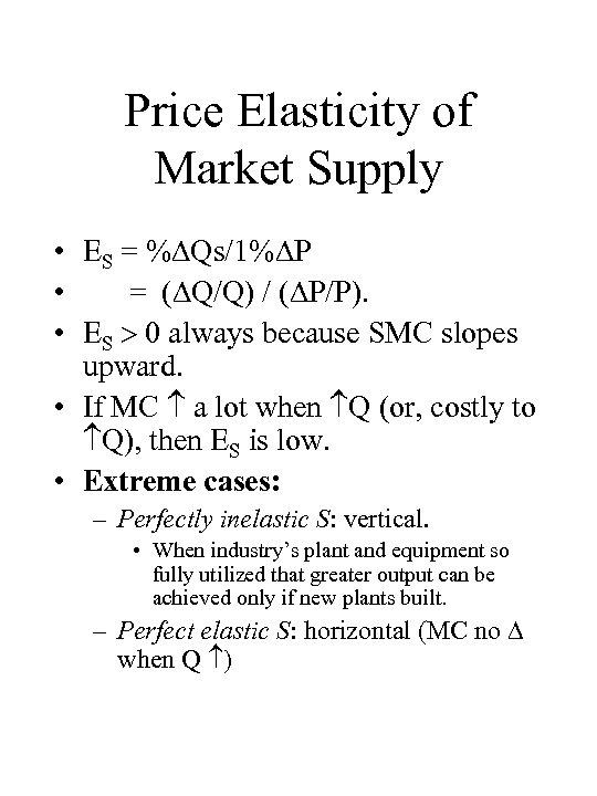 Price Elasticity of Market Supply • ES = % Qs/1% P • = (