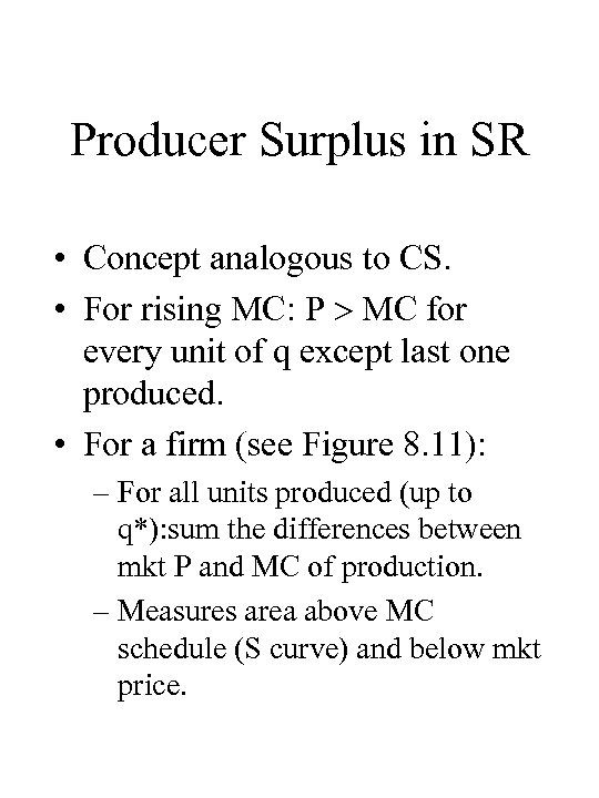 Producer Surplus in SR • Concept analogous to CS. • For rising MC: P
