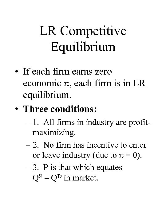 LR Competitive Equilibrium • If each firm earns zero economic , each firm is