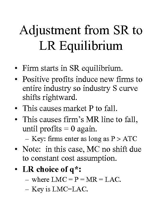 Adjustment from SR to LR Equilibrium • Firm starts in SR equilibrium. • Positive