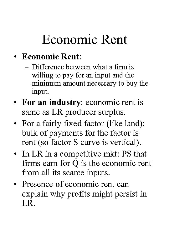 Economic Rent • Economic Rent: – Difference between what a firm is willing to