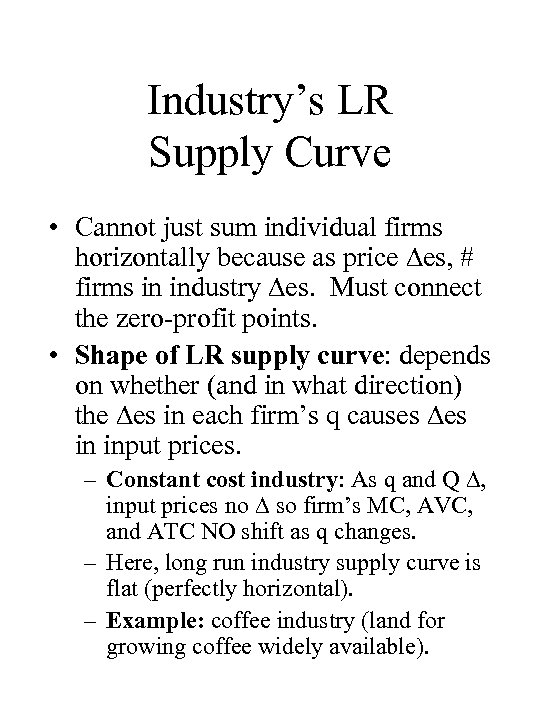 Industry's LR Supply Curve • Cannot just sum individual firms horizontally because as price