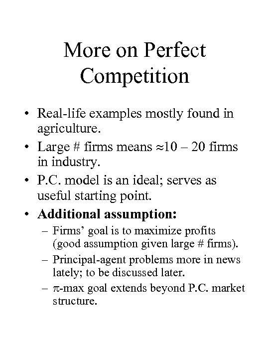 More on Perfect Competition • Real-life examples mostly found in agriculture. • Large #