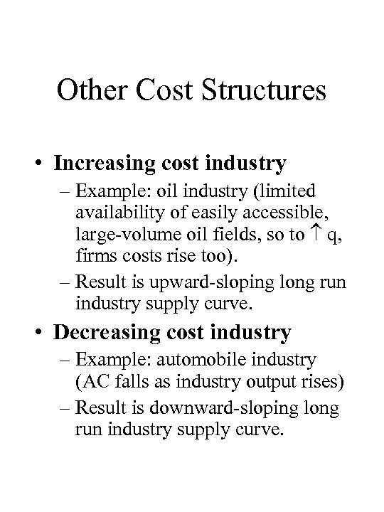 Other Cost Structures • Increasing cost industry – Example: oil industry (limited availability of