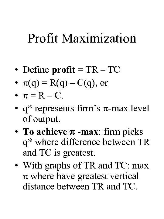Profit Maximization • • Define profit = TR – TC (q) = R(q) –