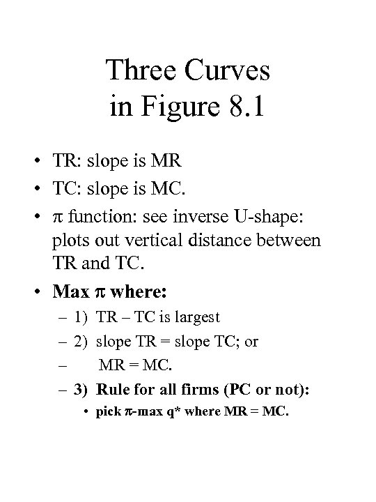 Three Curves in Figure 8. 1 • TR: slope is MR • TC: slope