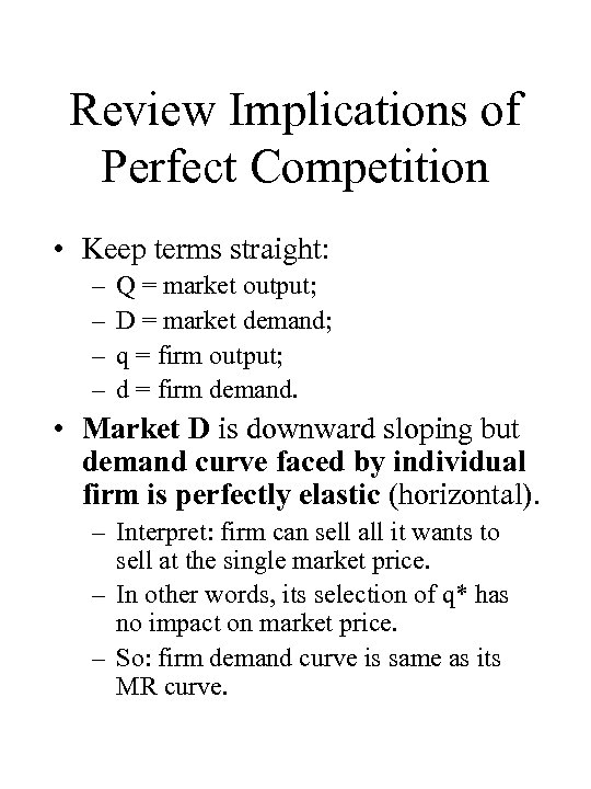 Review Implications of Perfect Competition • Keep terms straight: – – Q = market