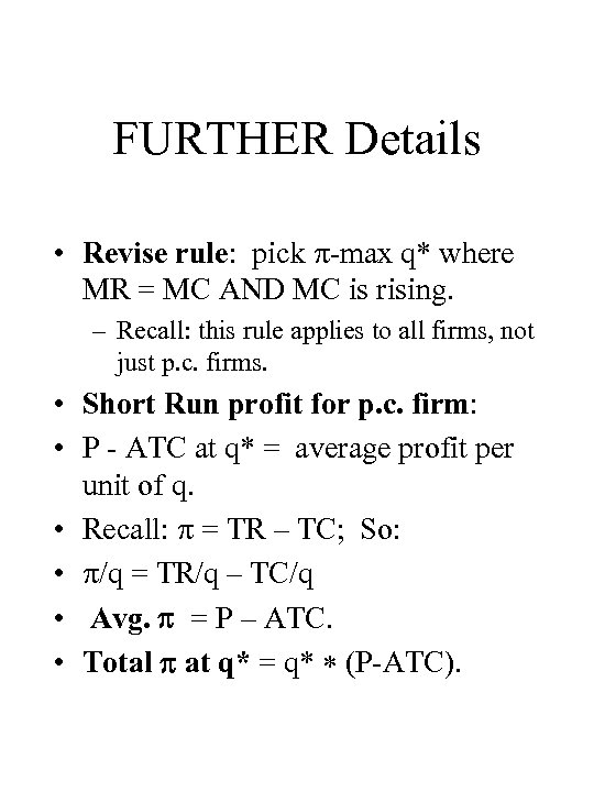 FURTHER Details • Revise rule: pick -max q* where MR = MC AND MC