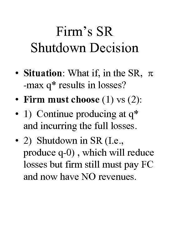 Firm's SR Shutdown Decision • Situation: What if, in the SR, -max q* results