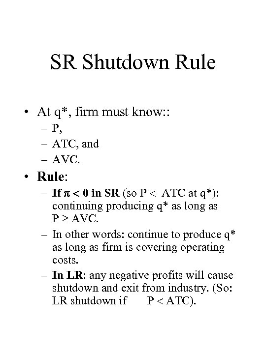 SR Shutdown Rule • At q*, firm must know: : – P, – ATC,