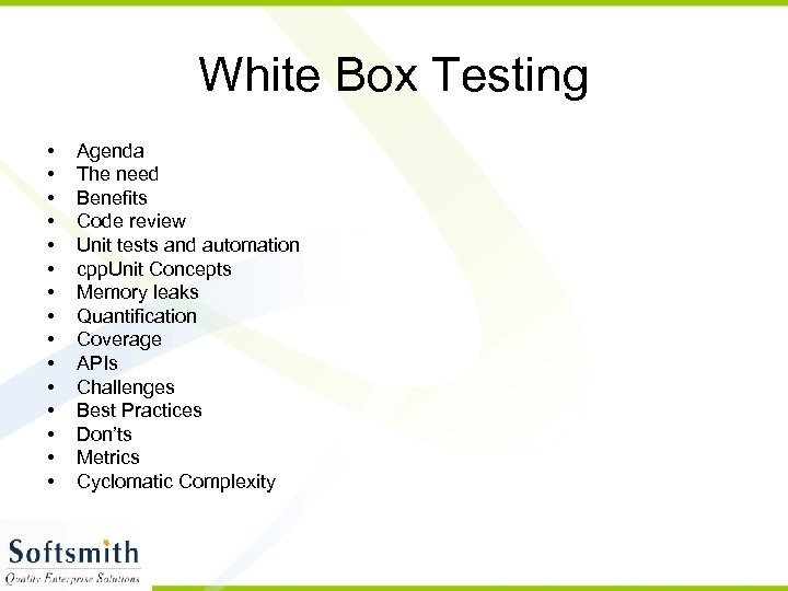 White Box Testing • • • • Agenda The need Benefits Code review Unit