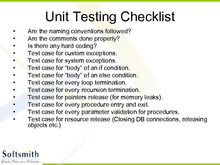 Unit Testing Checklist • • • • Are the naming conventions followed? Are the