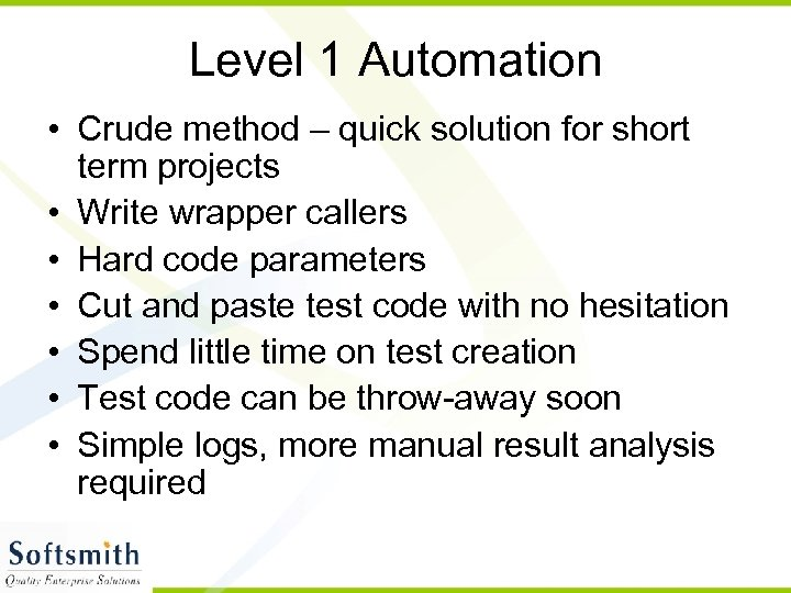 Level 1 Automation • Crude method – quick solution for short term projects •