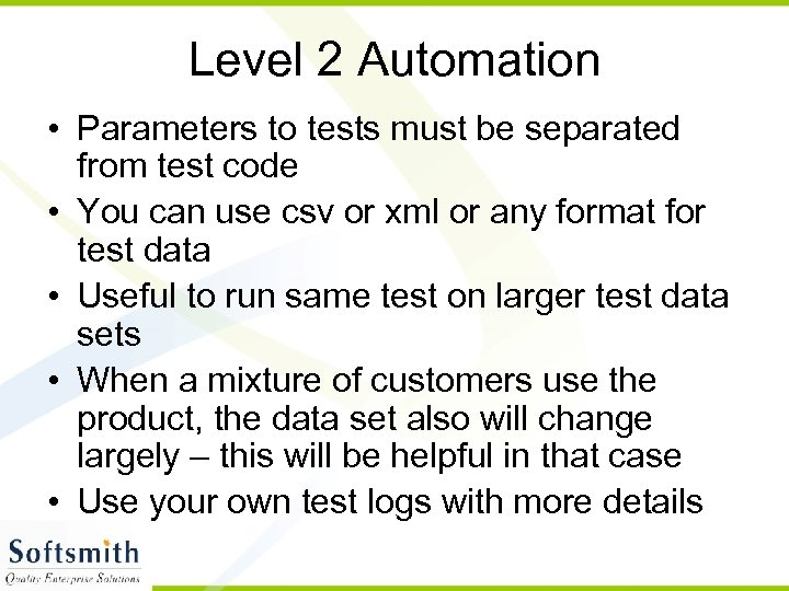 Level 2 Automation • Parameters to tests must be separated from test code •