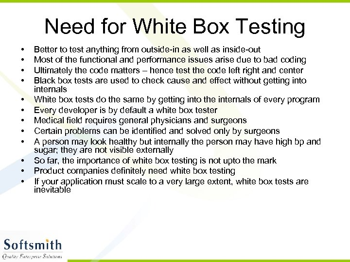 Need for White Box Testing • • • Better to test anything from outside-in