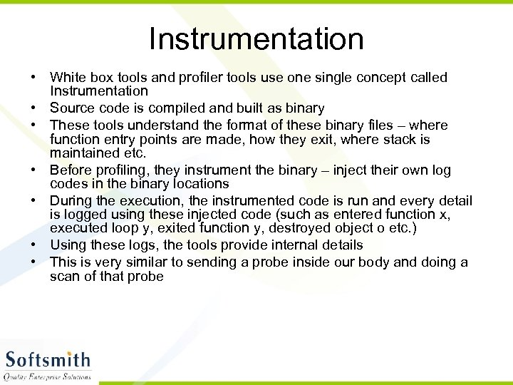 Instrumentation • White box tools and profiler tools use one single concept called Instrumentation