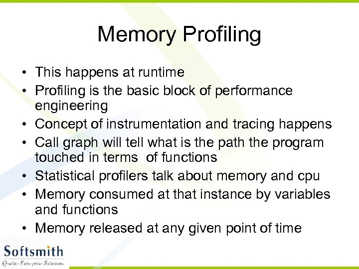 Memory Profiling • This happens at runtime • Profiling is the basic block of