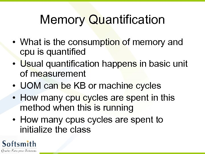 Memory Quantification • What is the consumption of memory and cpu is quantified •