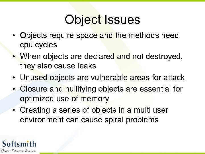 Object Issues • Objects require space and the methods need cpu cycles • When
