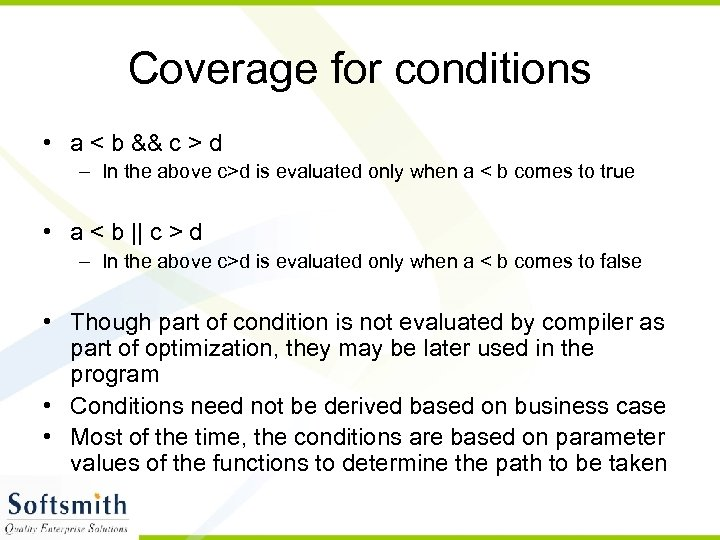 Coverage for conditions • a < b && c > d – In the
