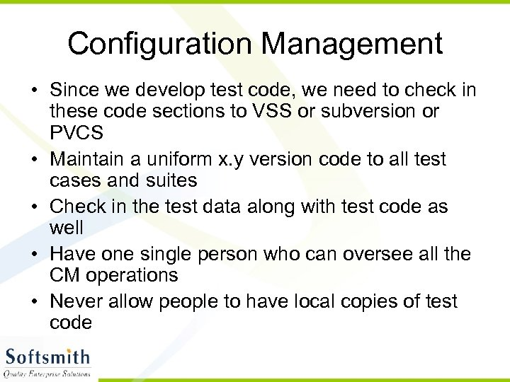 Configuration Management • Since we develop test code, we need to check in these