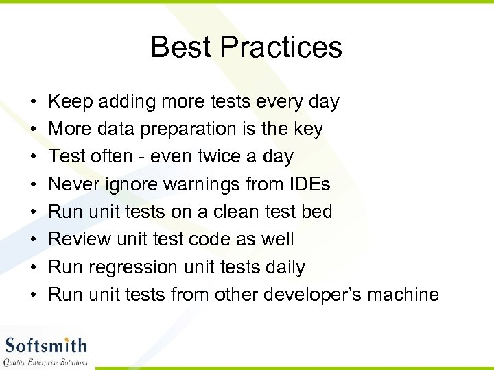 Best Practices • • Keep adding more tests every day More data preparation is