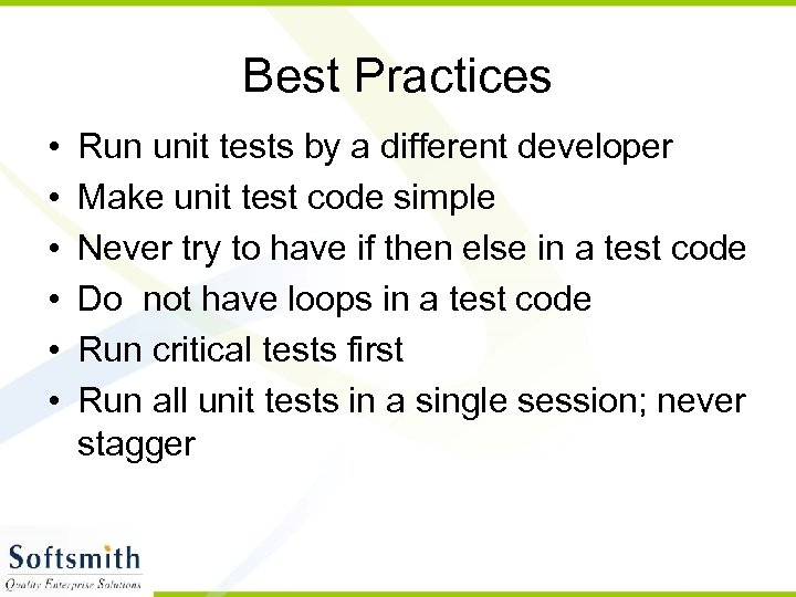 Best Practices • • • Run unit tests by a different developer Make unit