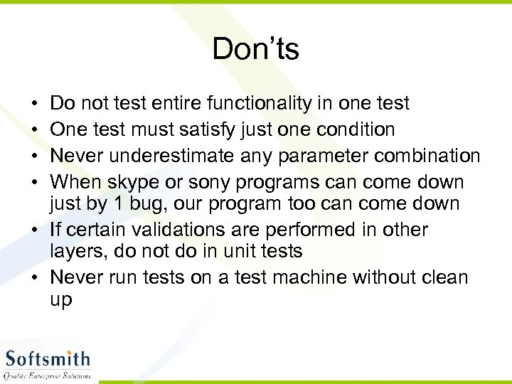 Don'ts • • Do not test entire functionality in one test One test must