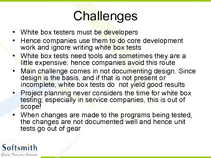 Challenges • White box testers must be developers • Hence companies use them to