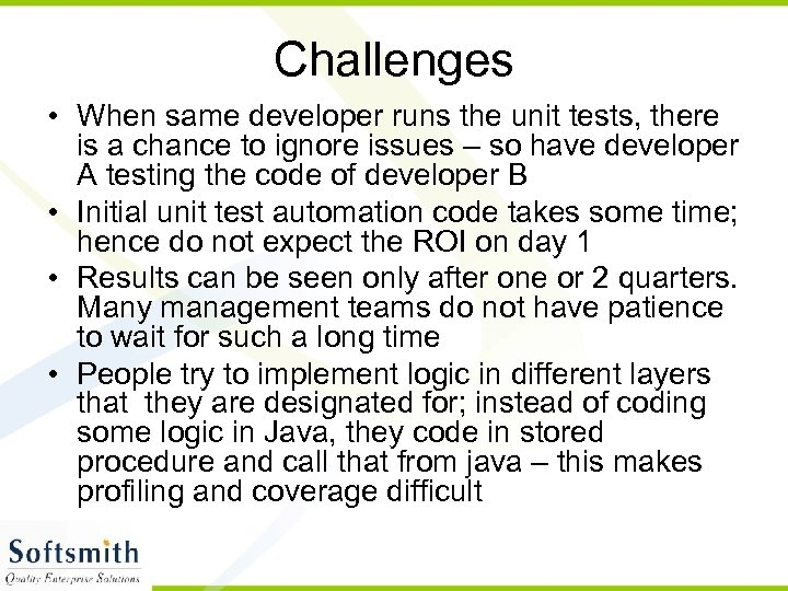 Challenges • When same developer runs the unit tests, there is a chance to
