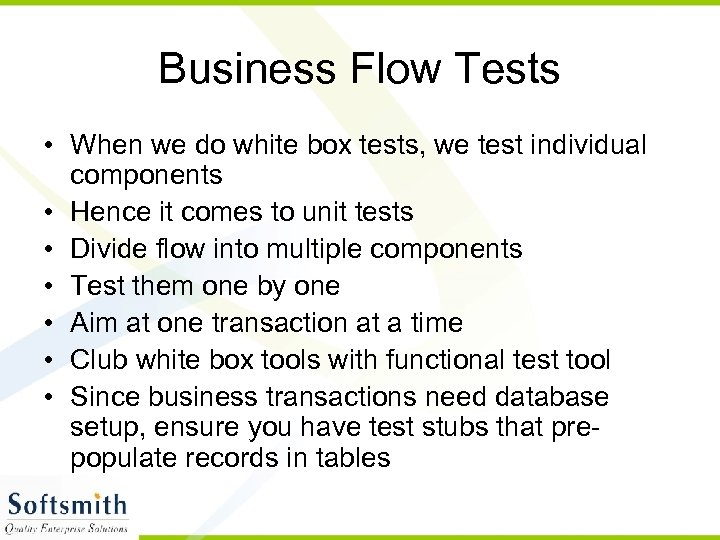 Business Flow Tests • When we do white box tests, we test individual components
